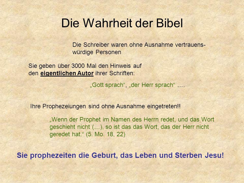 Die Wahrheit der Bibel Ihre Prophezeiungen sind ohne Ausnahme eingetreten!! Sie geben über 3000 Mal den Hinweis auf den eigentlichen Autor ihrer Schri