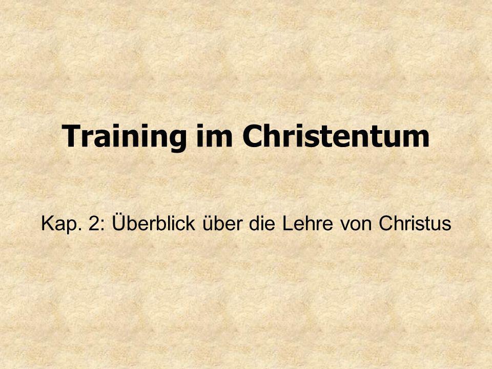 Training im Christentum Kap. 2: Überblick über die Lehre von Christus