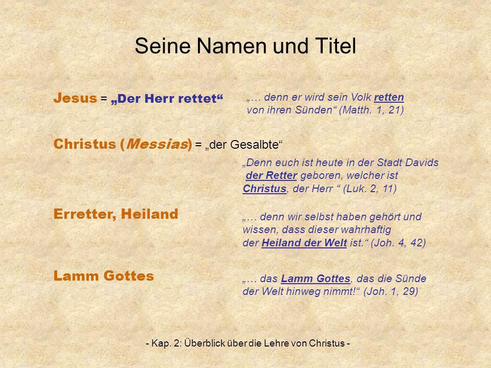 - Kap. 2: Überblick über die Lehre von Christus - Seine Namen und Titel Jesus = Der Herr rettet Erretter, Heiland Lamm Gottes Christus (Messias) = der