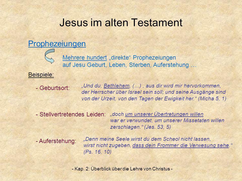 - Kap. 2: Überblick über die Lehre von Christus - Jesus im alten Testament Prophezeiungen Und du, Bethlehem, (…), aus dir wird mir hervorkommen, der H