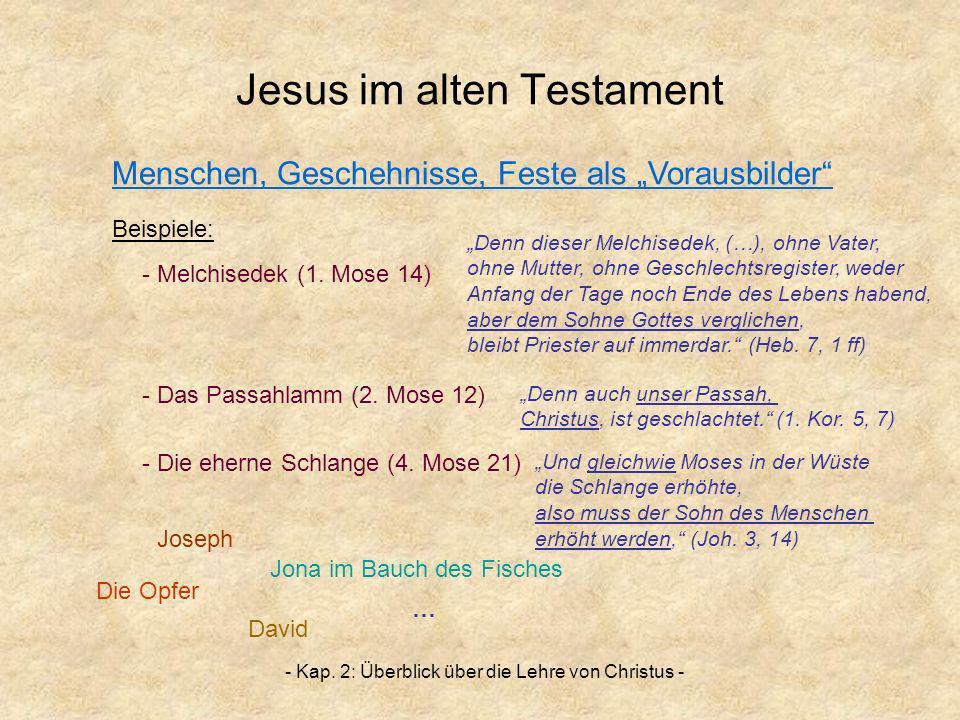 - Kap. 2: Überblick über die Lehre von Christus - Jesus im alten Testament - Das Passahlamm (2. Mose 12) - Melchisedek (1. Mose 14) Die Opfer Jona im