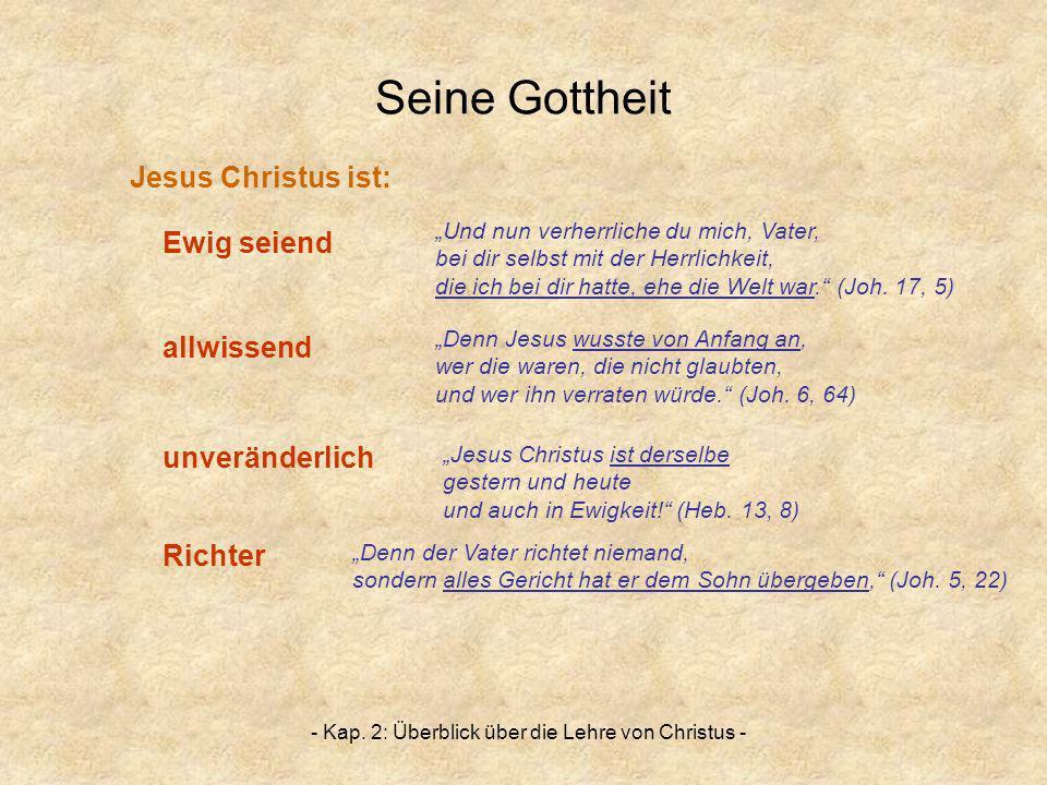 - Kap. 2: Überblick über die Lehre von Christus - Seine Gottheit Ewig seiend allwissend unveränderlich Richter Jesus Christus ist: Und nun verherrlich