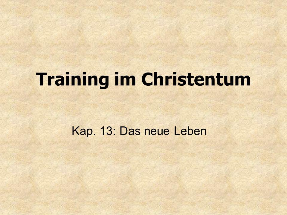 Training im Christentum Kap. 13: Das neue Leben