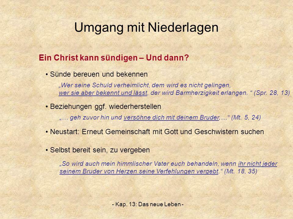 - Kap. 13: Das neue Leben - Umgang mit Niederlagen Ein Christ kann sündigen – Und dann? Wer seine Schuld verheimlicht, dem wird es nicht gelingen, wer