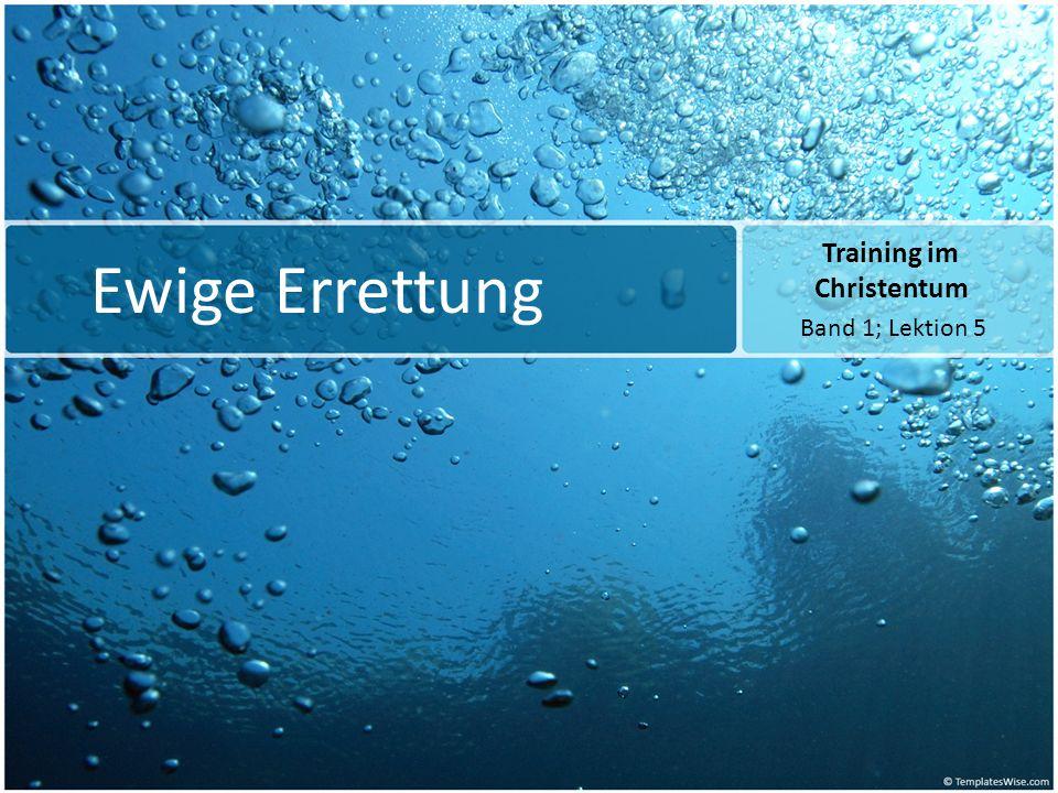 Ewige Errettung Training im Christentum Band 1; Lektion 5