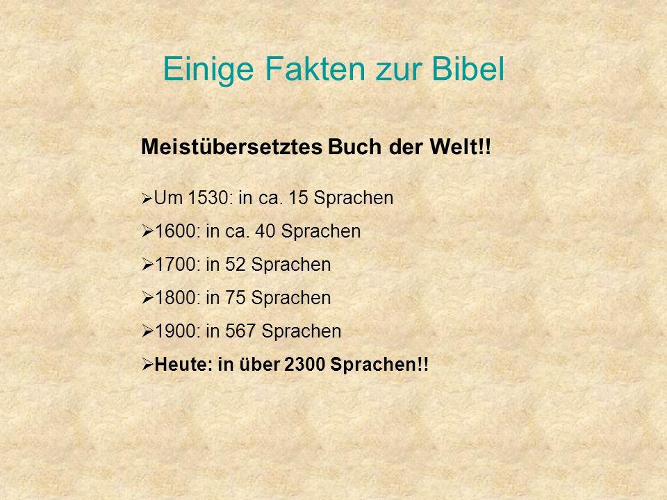 Einige Fakten zur Bibel Meistübersetztes Buch der Welt!! Um 1530: in ca. 15 Sprachen 1600: in ca. 40 Sprachen 1700: in 52 Sprachen 1800: in 75 Sprache