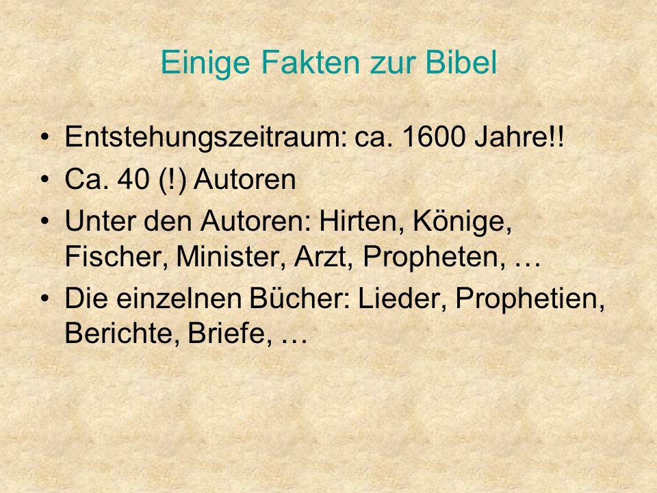 Einige Fakten zur Bibel Entstehungszeitraum: ca. 1600 Jahre!! Ca. 40 (!) Autoren Unter den Autoren: Hirten, Könige, Fischer, Minister, Arzt, Propheten