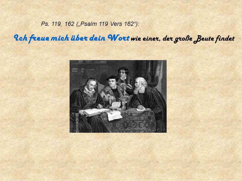 Ich freue mich über dein Wort wie einer, der große Beute findet Ps. 119, 162 (Psalm 119 Vers 162):