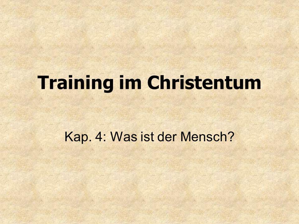 Training im Christentum Kap. 4: Was ist der Mensch?