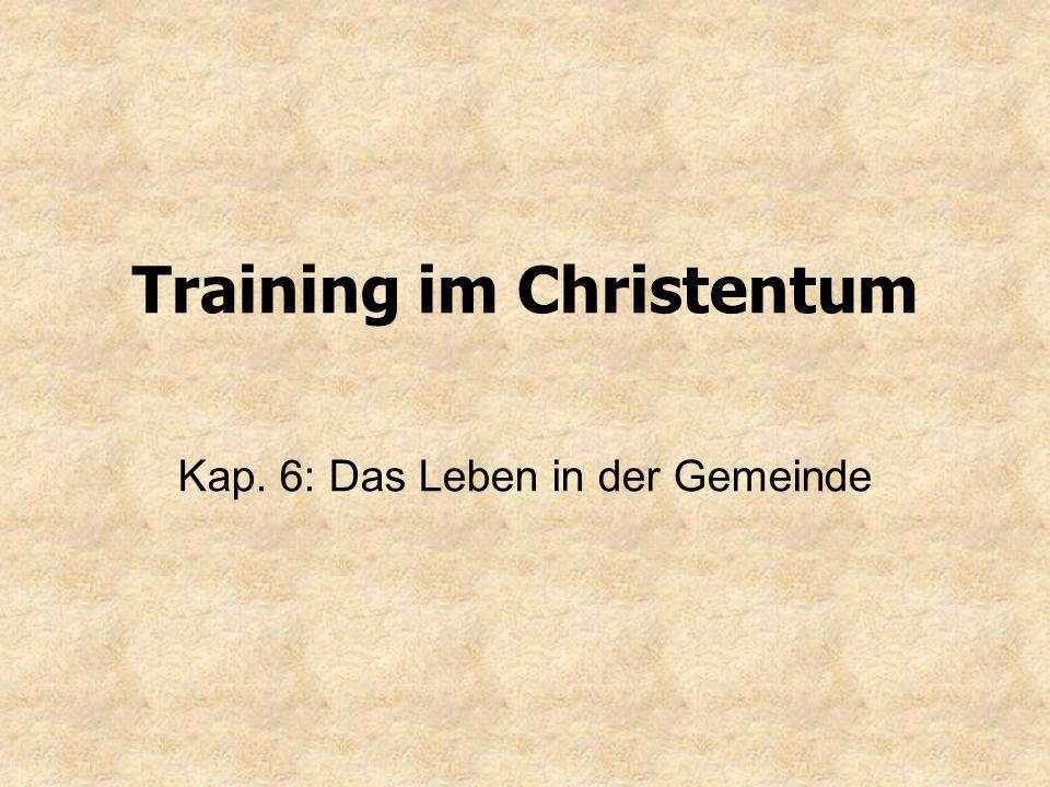 Training im Christentum Kap. 6: Das Leben in der Gemeinde
