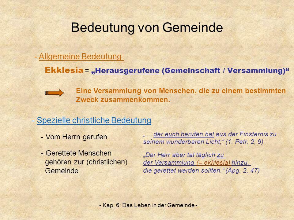 - Kap. 6: Das Leben in der Gemeinde - Bedeutung von Gemeinde Ekklesia =Herausgerufene (Gemeinschaft / Versammlung) - Allgemeine Bedeutung: - Spezielle