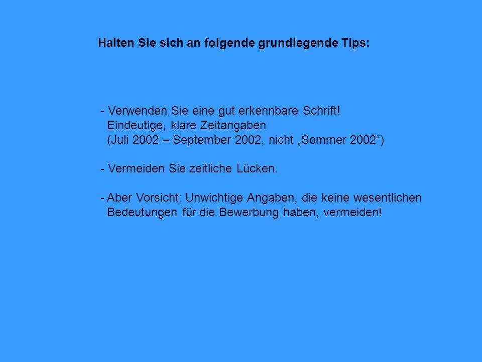 - Verwenden Sie eine gut erkennbare Schrift! Eindeutige, klare Zeitangaben (Juli 2002 – September 2002, nicht Sommer 2002) - Vermeiden Sie zeitliche L
