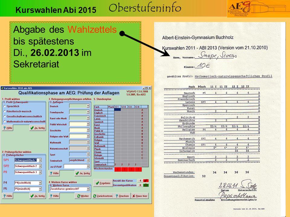 Oberstufeninfo Abgabe des Wahlzettels bis spätestens Di., 26.02.2013 im Sekretariat Kurswahlen Abi 2015