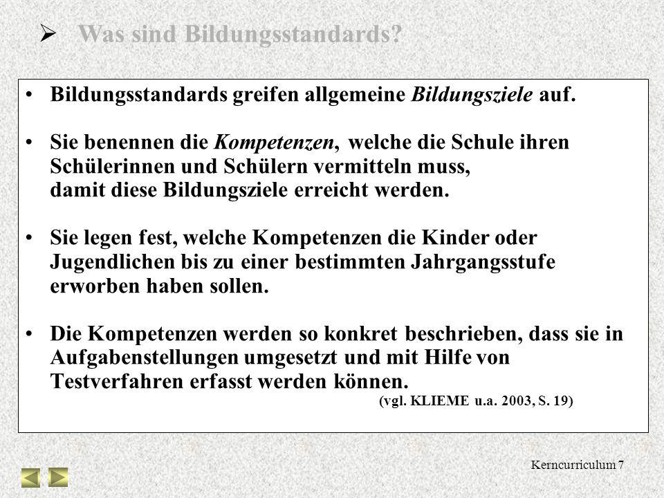 Kerncurriculum 6 KMK-Vereinbarung vom 4.12.2003 (2) Kultusministerkonferenz vereinbart zu den Bildungsstandards: 1. Beginn: Schuljahr 2004/2005 Mittle