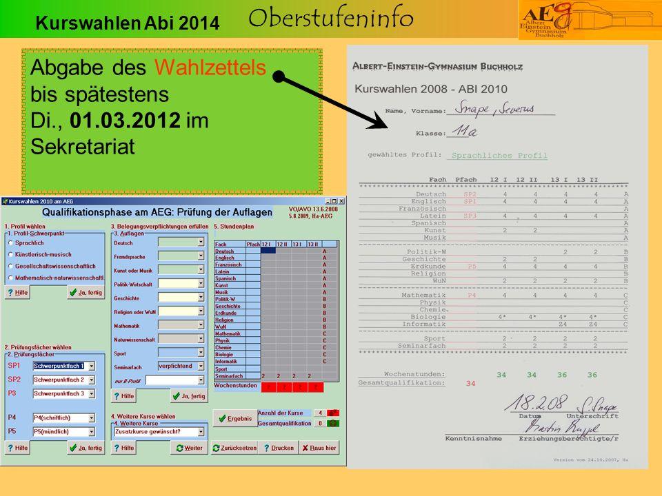 Oberstufeninfo Abgabe des Wahlzettels bis spätestens Di., 01.03.2012 im Sekretariat Kurswahlen Abi 2014