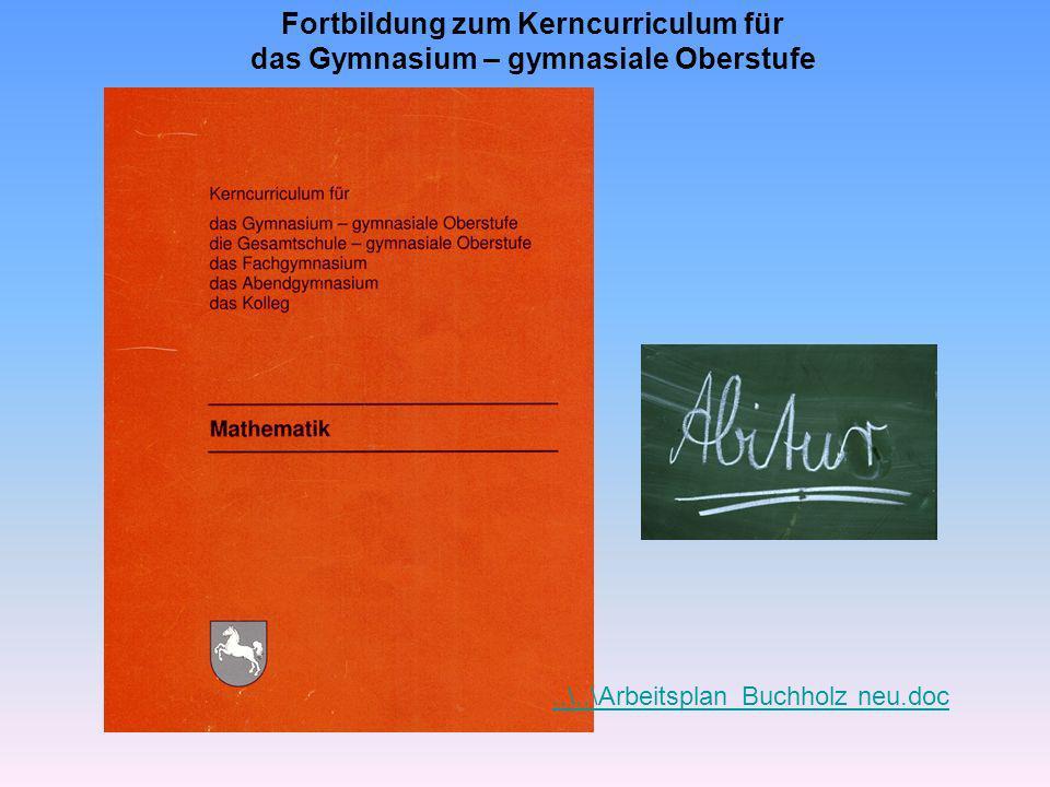 Fortbildung zum Kerncurriculum für das Gymnasium – gymnasiale Oberstufe..\..\Arbeitsplan_Buchholz neu.doc
