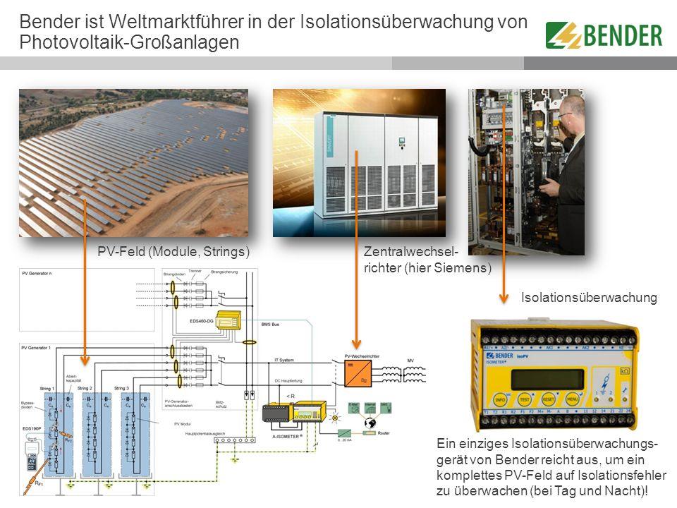 © Bender ist Weltmarktführer in der Isolationsüberwachung von Photovoltaik-Großanlagen PV-Feld (Module, Strings) Zentralwechsel- richter (hier Siemens
