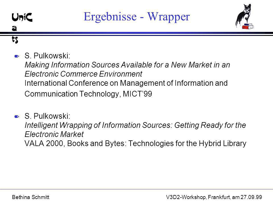 UniC a ts Bethina SchmittV3D2-Workshop, Frankfurt, am 27.09.99 Ergebnisse - Wrapper 2 S. Pulkowski: Making Information Sources Available for a New Mar