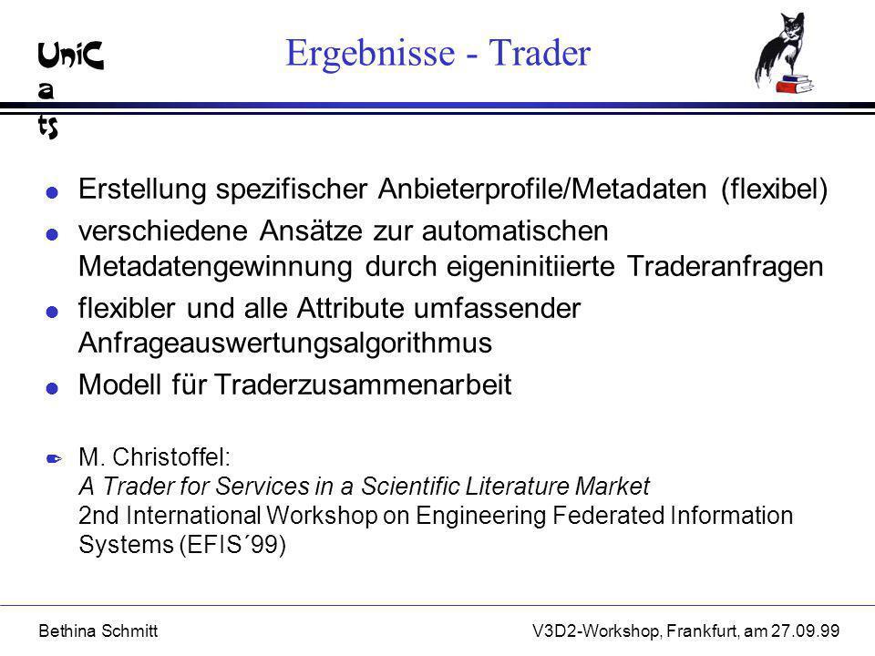UniC a ts Bethina SchmittV3D2-Workshop, Frankfurt, am 27.09.99 Ergebnisse - Trader l Erstellung spezifischer Anbieterprofile/Metadaten (flexibel) l ve