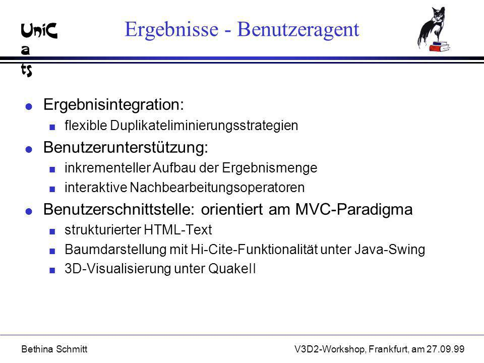 UniC a ts Bethina SchmittV3D2-Workshop, Frankfurt, am 27.09.99 Ergebnisse - Benutzeragent l Ergebnisintegration: n flexible Duplikateliminierungsstrat