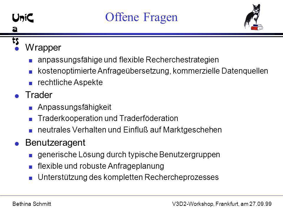 UniC a ts Bethina SchmittV3D2-Workshop, Frankfurt, am 27.09.99 Offene Fragen l Wrapper n anpassungsfähige und flexible Recherchestrategien n kostenopt