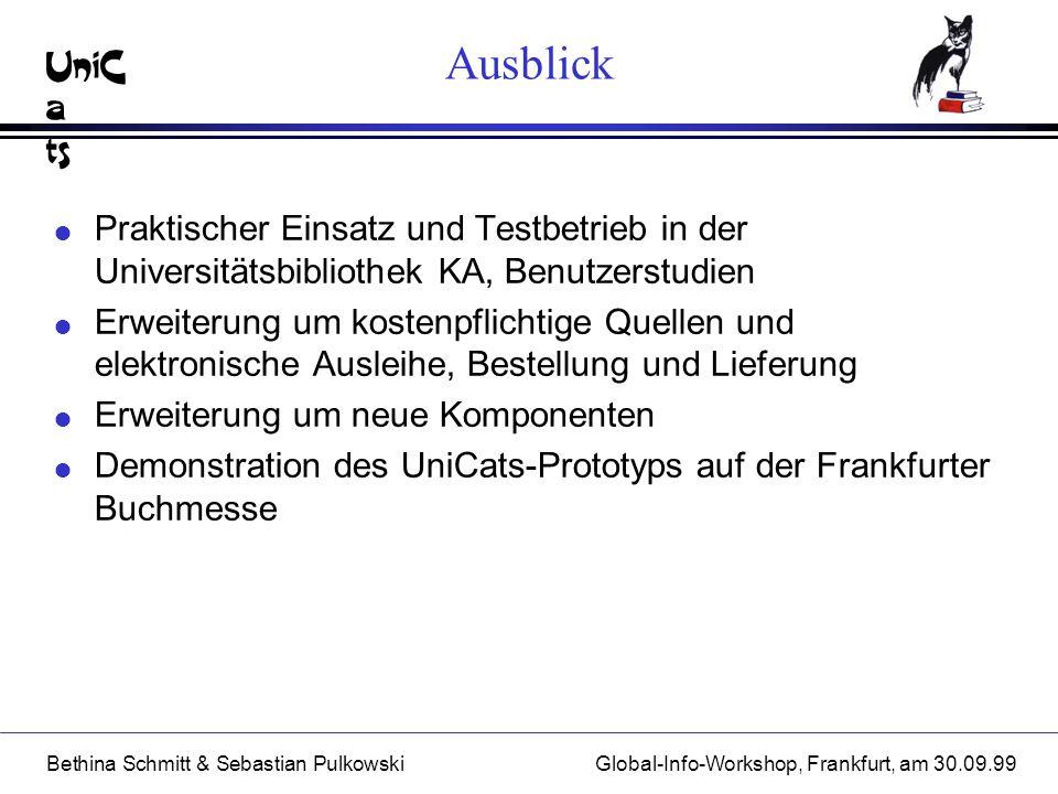 UniC a ts Bethina Schmitt & Sebastian PulkowskiGlobal-Info-Workshop, Frankfurt, am 30.09.99 Ausblick l Praktischer Einsatz und Testbetrieb in der Univ