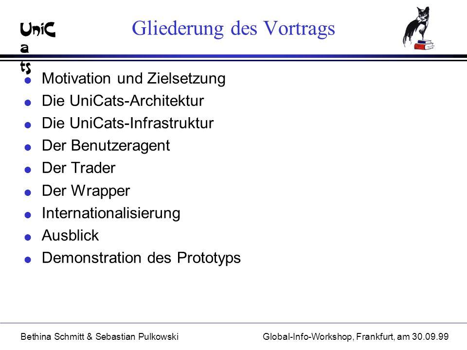 UniC a ts Bethina Schmitt & Sebastian PulkowskiGlobal-Info-Workshop, Frankfurt, am 30.09.99 Gliederung des Vortrags l Motivation und Zielsetzung l Die