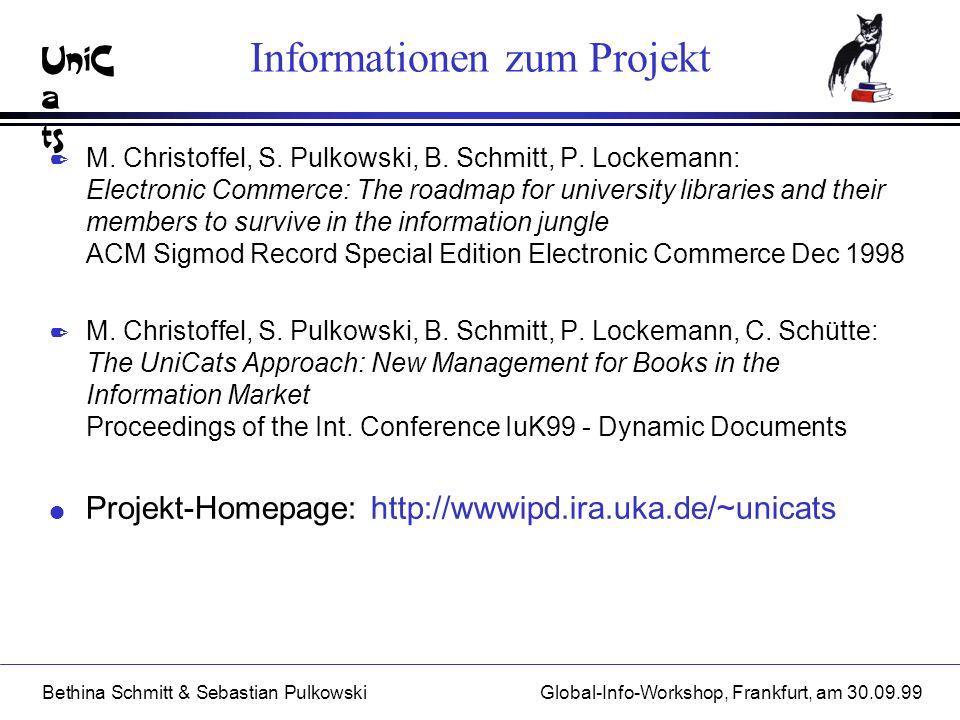 UniC a ts Bethina Schmitt & Sebastian PulkowskiGlobal-Info-Workshop, Frankfurt, am 30.09.99 Informationen zum Projekt 2 M. Christoffel, S. Pulkowski,