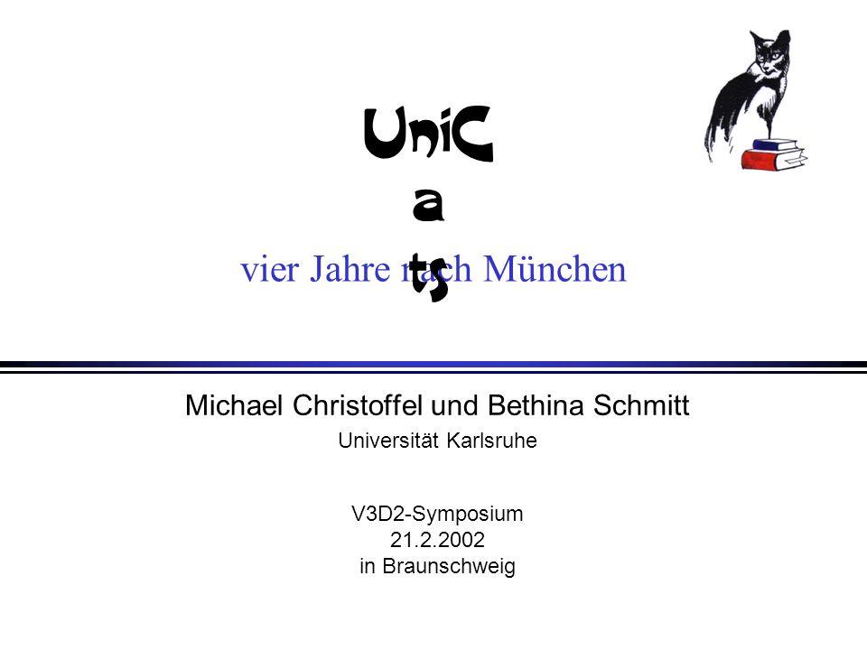 vier Jahre nach München Michael Christoffel und Bethina Schmitt Universität Karlsruhe V3D2-Symposium 21.2.2002 in Braunschweig UniC a ts