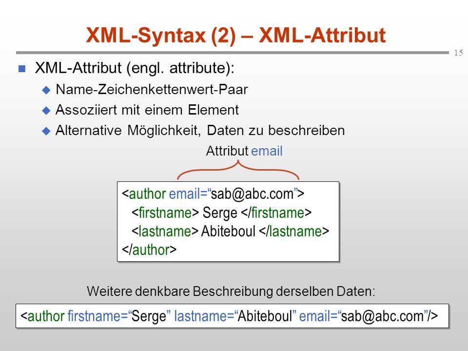15 XML-Syntax (2) – XML-Attribut XML-Attribut (engl. attribute): Name-Zeichenkettenwert-Paar Assoziiert mit einem Element Alternative Möglichkeit, Dat