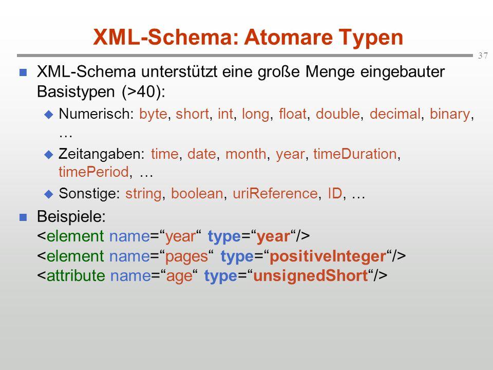 37 XML-Schema: Atomare Typen XML-Schema unterstützt eine große Menge eingebauter Basistypen (>40): Numerisch: byte, short, int, long, float, double, d