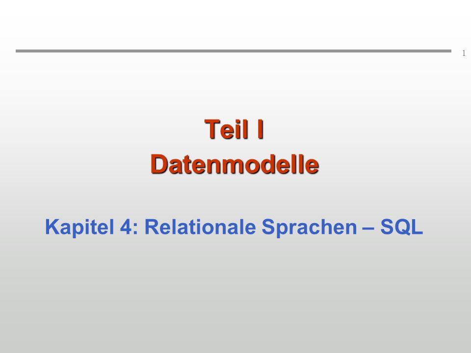 1 Teil I Datenmodelle Kapitel 4: Relationale Sprachen – SQL