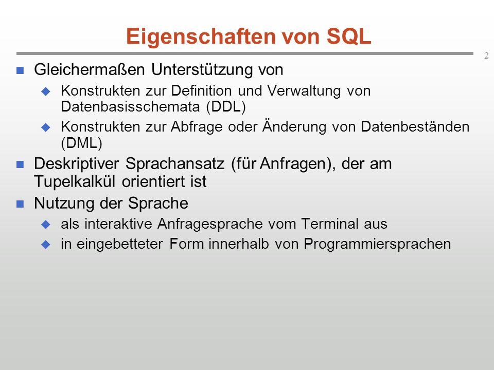 2 Eigenschaften von SQL Gleichermaßen Unterstützung von Konstrukten zur Definition und Verwaltung von Datenbasisschemata (DDL) Konstrukten zur Abfrage
