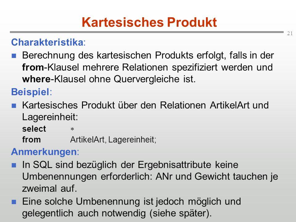 21 Kartesisches Produkt Charakteristika: Berechnung des kartesischen Produkts erfolgt, falls in der from-Klausel mehrere Relationen spezifiziert werde