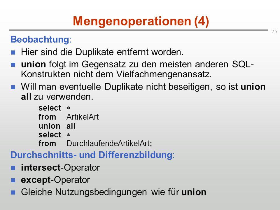 25 Mengenoperationen (4) Beobachtung: Hier sind die Duplikate entfernt worden. union folgt im Gegensatz zu den meisten anderen SQL- Konstrukten nicht