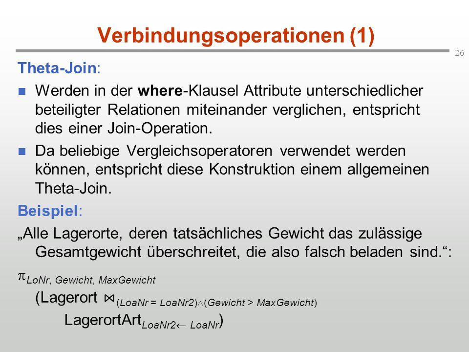 26 Verbindungsoperationen (1) Theta-Join: Werden in der where-Klausel Attribute unterschiedlicher beteiligter Relationen miteinander verglichen, entsp
