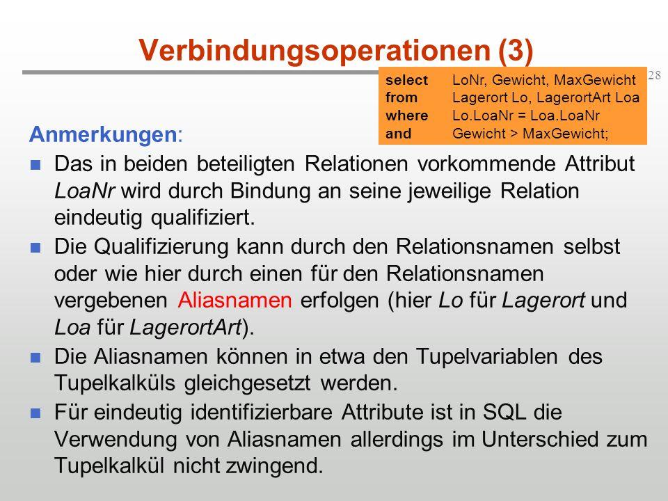 28 Verbindungsoperationen (3) Anmerkungen: Das in beiden beteiligten Relationen vorkommende Attribut LoaNr wird durch Bindung an seine jeweilige Relat