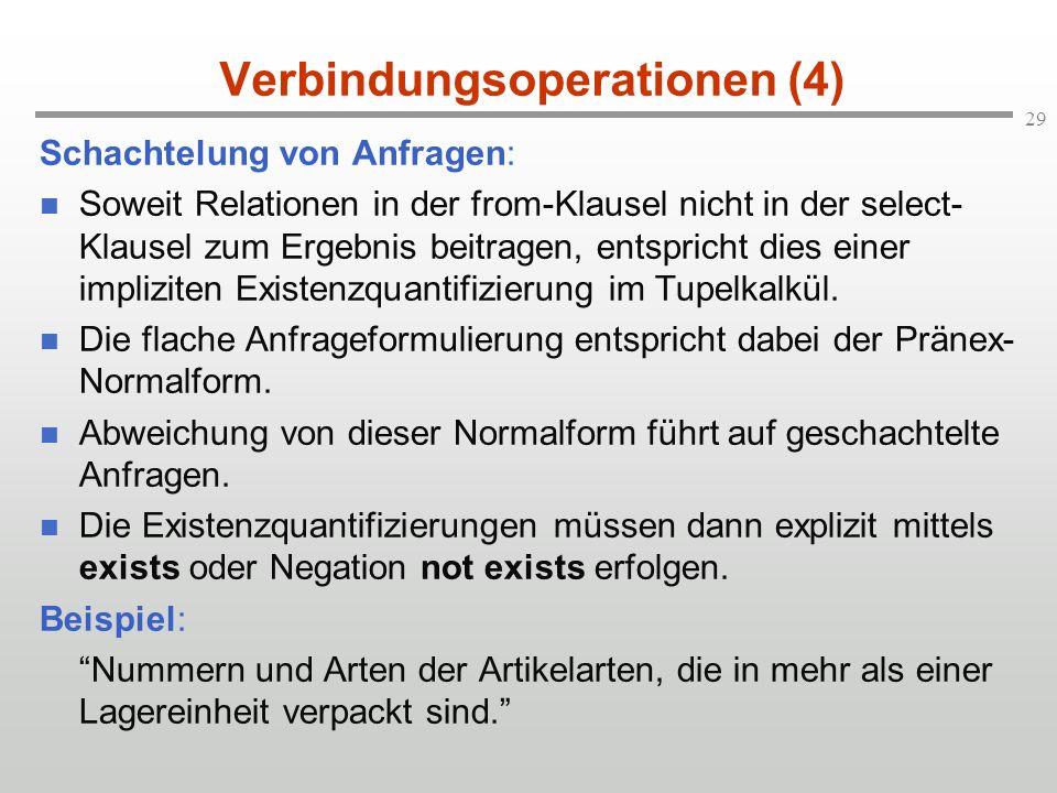 29 Verbindungsoperationen (4) Schachtelung von Anfragen: Soweit Relationen in der from-Klausel nicht in der select- Klausel zum Ergebnis beitragen, en
