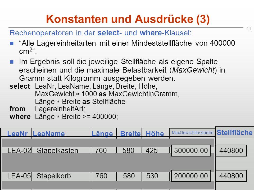 41 Konstanten und Ausdrücke (3) Rechenoperatoren in der select- und where-Klausel: Alle Lagereinheitarten mit einer Mindeststellfläche von 400000 cm 2