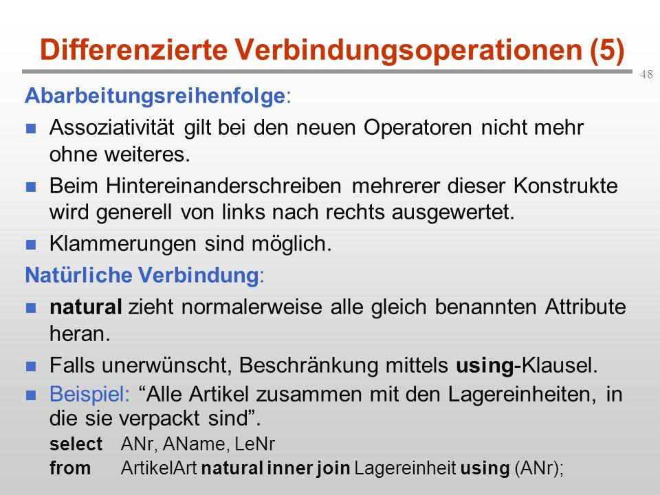 48 Differenzierte Verbindungsoperationen (5) Abarbeitungsreihenfolge: Assoziativität gilt bei den neuen Operatoren nicht mehr ohne weiteres. Beim Hint