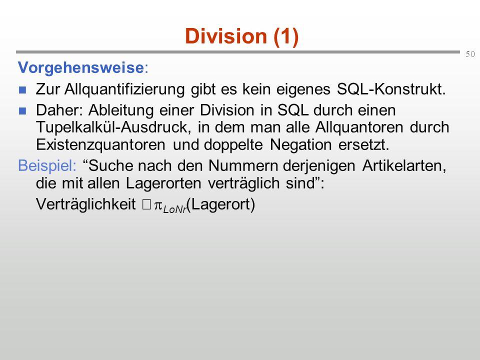 50 Division (1) Vorgehensweise: Zur Allquantifizierung gibt es kein eigenes SQL-Konstrukt. Daher: Ableitung einer Division in SQL durch einen Tupelkal