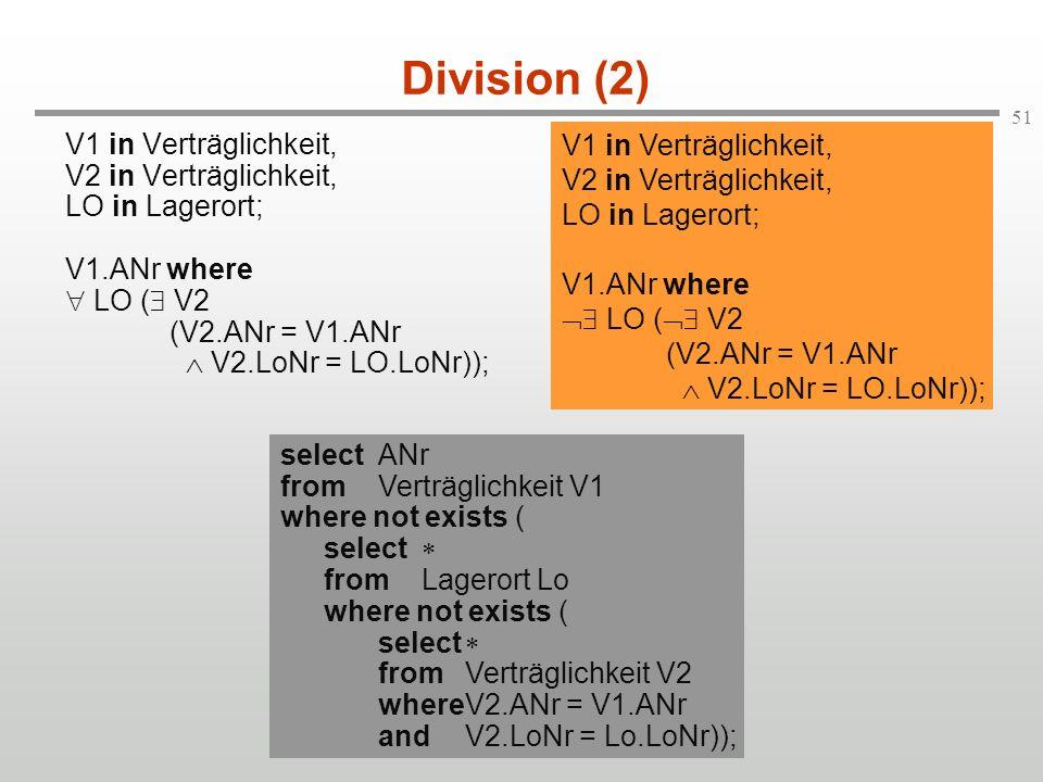 51 Division (2) V1 in Verträglichkeit, V2 in Verträglichkeit, LO in Lagerort; V1.ANr where LO ( V2 (V2.ANr = V1.ANr V2.LoNr = LO.LoNr)); V1 in Verträg