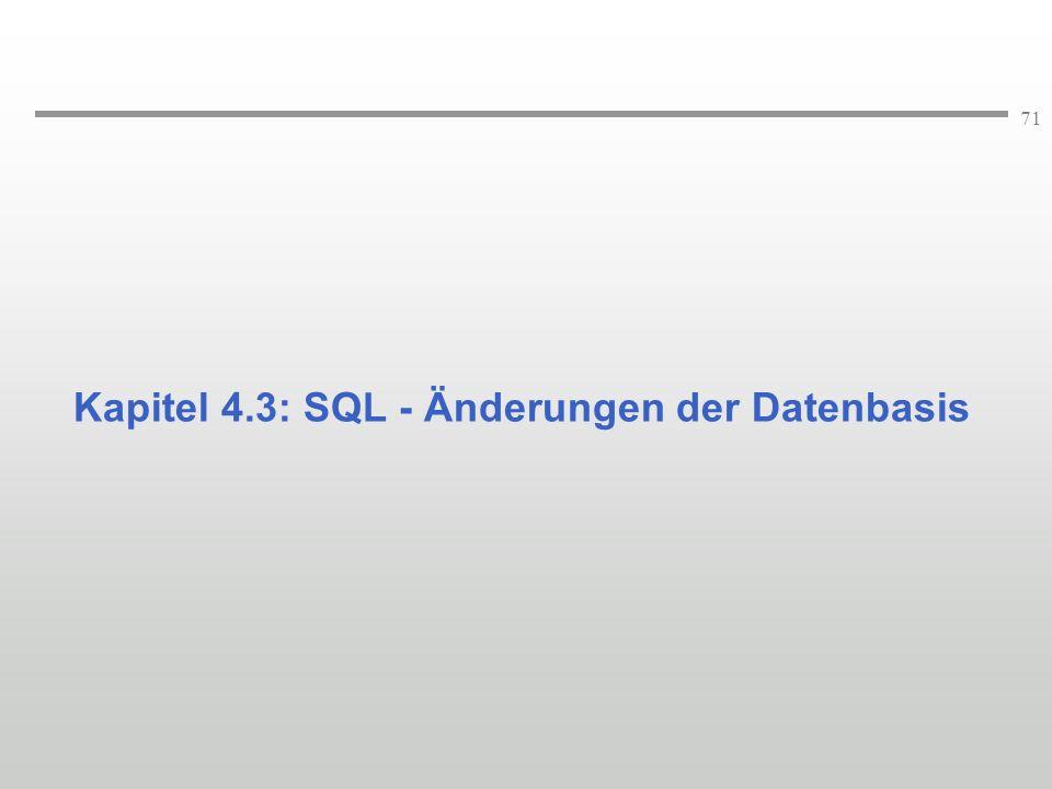 71 Kapitel 4.3: SQL - Änderungen der Datenbasis