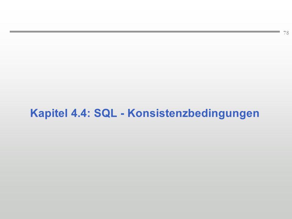 78 Kapitel 4.4: SQL - Konsistenzbedingungen