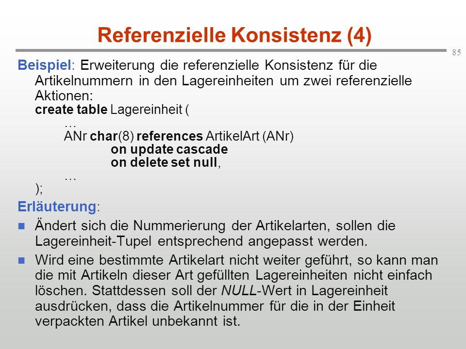 85 Referenzielle Konsistenz (4) Beispiel: Erweiterung die referenzielle Konsistenz für die Artikelnummern in den Lagereinheiten um zwei referenzielle