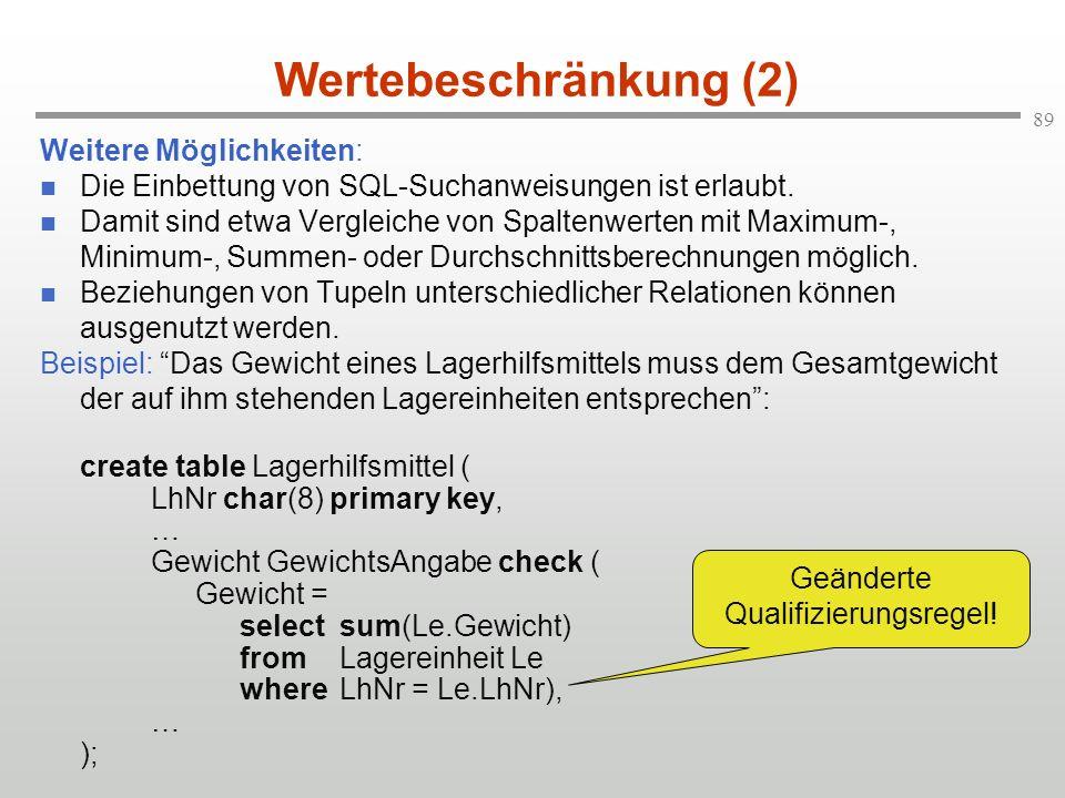 89 Wertebeschränkung (2) Weitere Möglichkeiten: Die Einbettung von SQL-Suchanweisungen ist erlaubt. Damit sind etwa Vergleiche von Spaltenwerten mit M