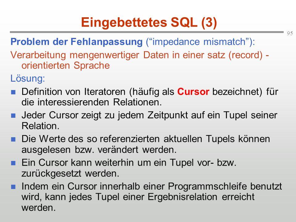95 Eingebettetes SQL (3) Problem der Fehlanpassung (impedance mismatch): Verarbeitung mengenwertiger Daten in einer satz (record) - orientierten Sprac