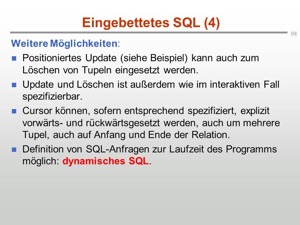 98 Eingebettetes SQL (4) Weitere Möglichkeiten: Positioniertes Update (siehe Beispiel) kann auch zum Löschen von Tupeln eingesetzt werden. Update und