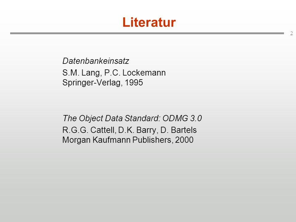 2 Literatur Datenbankeinsatz S.M. Lang, P.C. Lockemann Springer-Verlag, 1995 The Object Data Standard: ODMG 3.0 R.G.G. Cattell, D.K. Barry, D. Bartels