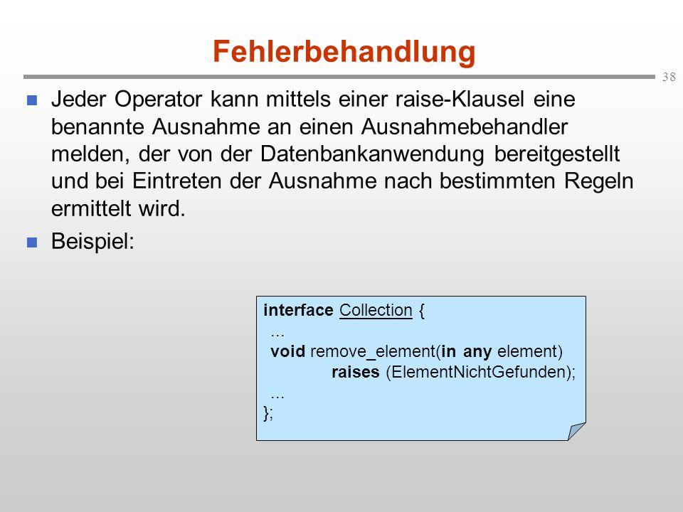 38 Fehlerbehandlung Jeder Operator kann mittels einer raise-Klausel eine benannte Ausnahme an einen Ausnahmebehandler melden, der von der Datenbankanw